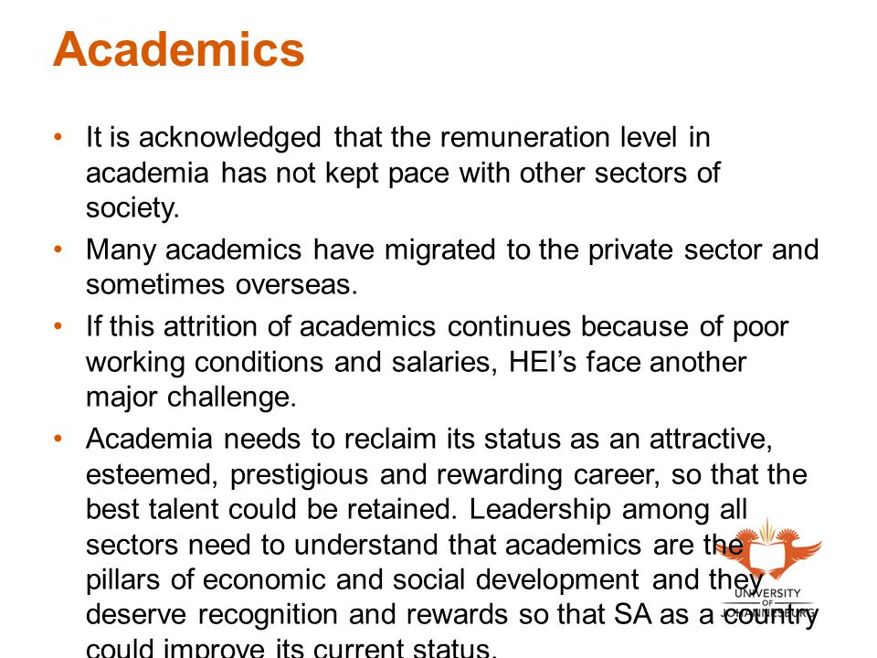 Academics It is acknowledged that the remuneration level in academia has not kept pace with other sectors of society. Many academics have migrated to