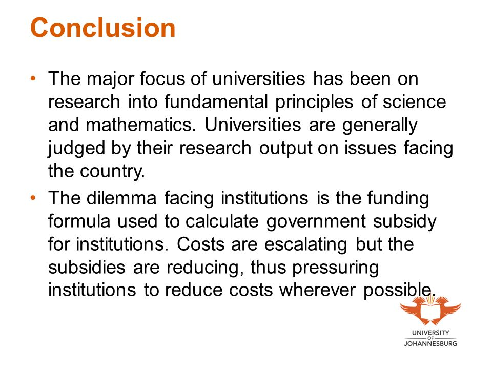 Conclusion The major focus of universities has been on research into fundamental principles of science and mathematics. Universities are generally jud