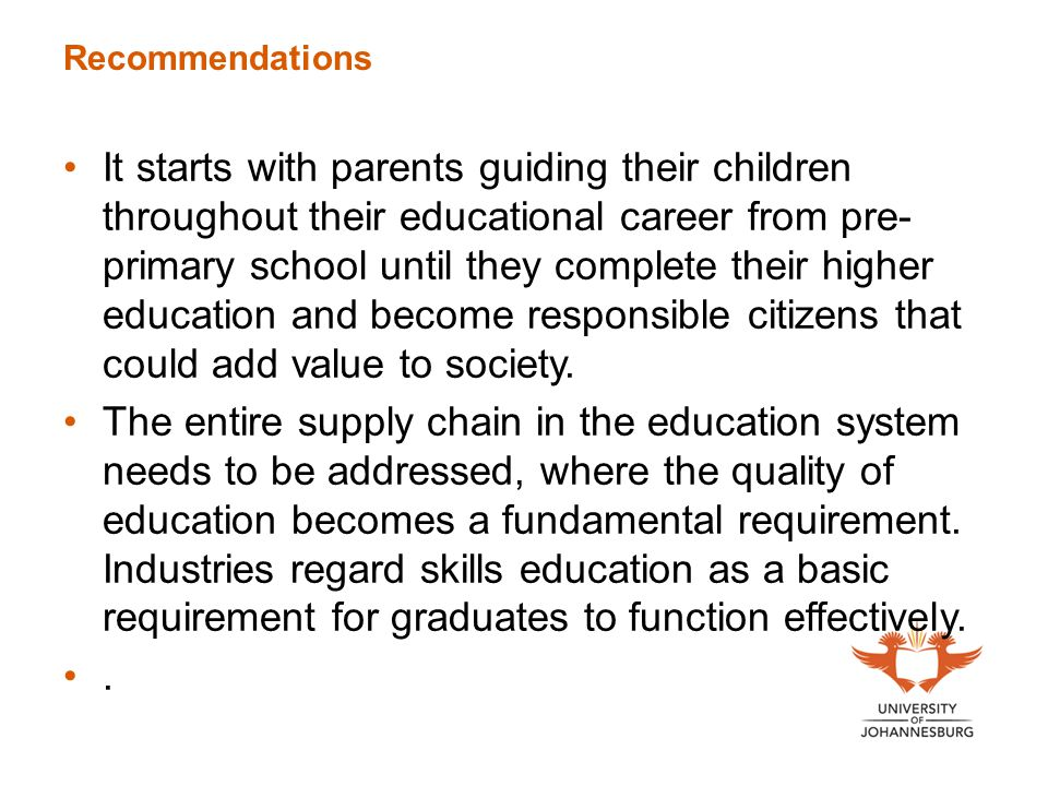 Recommendations It starts with parents guiding their children throughout their educational career from pre- primary school until they complete their h