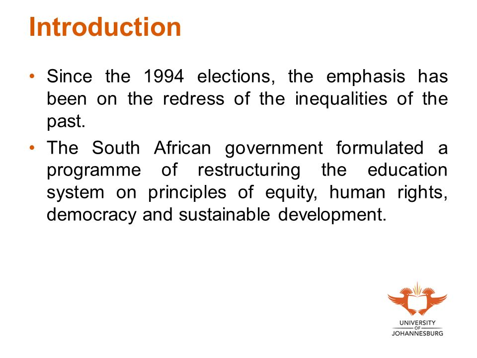 Introduction Since the 1994 elections, the emphasis has been on the redress of the inequalities of the past. The South African government formulated a