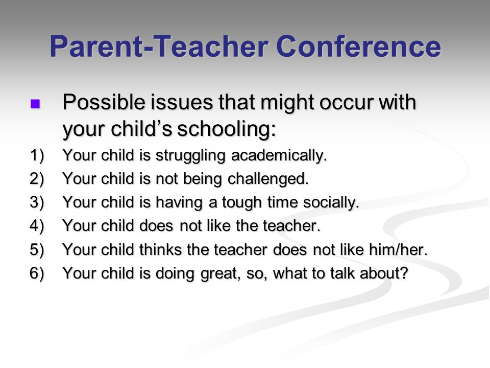 Parent-Teacher Conference Possible issues that might occur with your childs schooling: Possible issues that might occur with your childs schooling: 1)