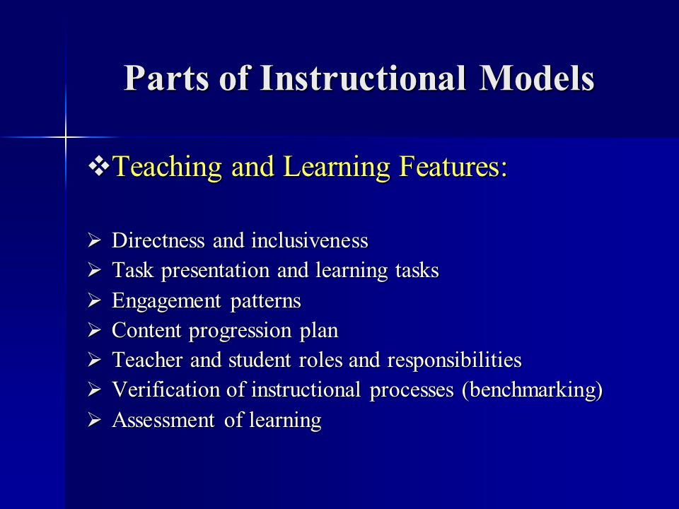 Parts of Instructional Models Teaching and Learning Features: Teaching and Learning Features: Directness and inclusiveness Directness and inclusivenes