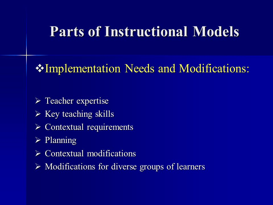 Parts of Instructional Models Implementation Needs and Modifications: Implementation Needs and Modifications: Teacher expertise Teacher expertise Key