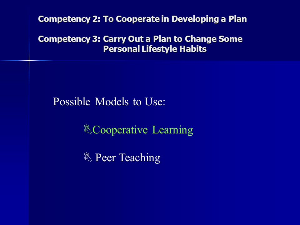 Competency 2: To Cooperate in Developing a Plan Competency 3: Carry Out a Plan to Change Some Personal Lifestyle Habits Possible Models to Use: Cooper
