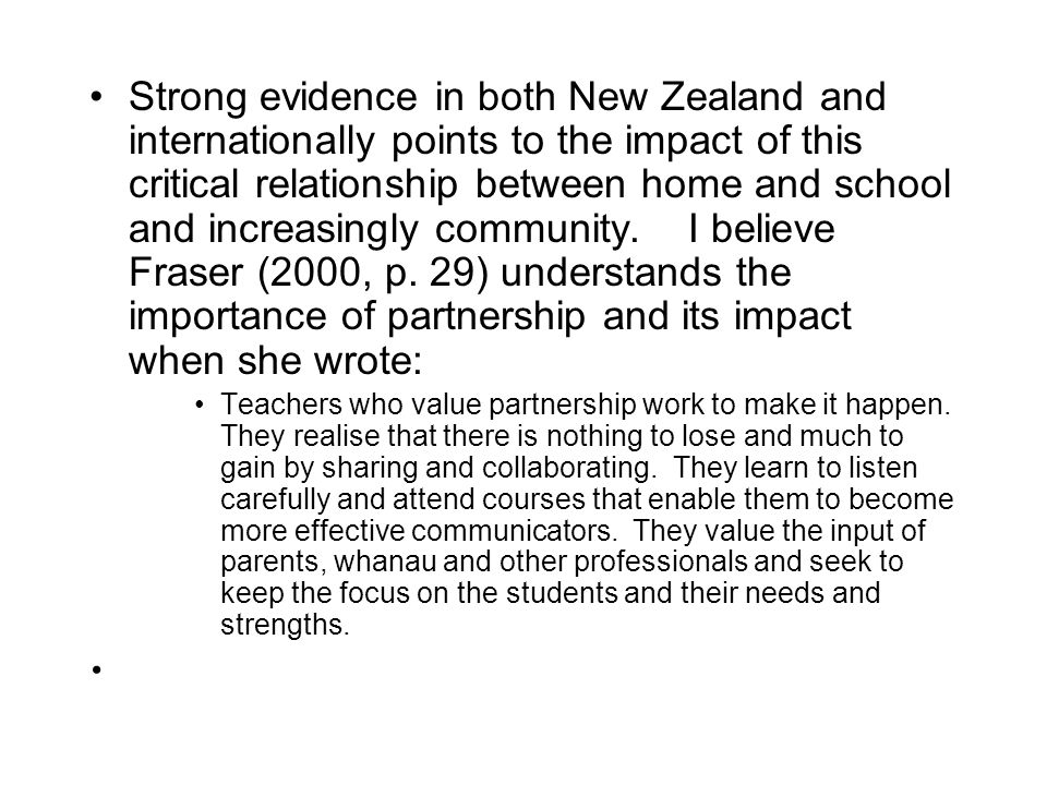 Strong evidence in both New Zealand and internationally points to the impact of this critical relationship between home and school and increasingly community.