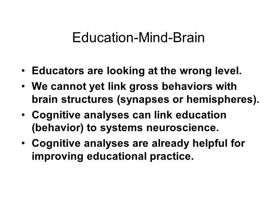 Education-Mind-Brain The links between cognitive and educational research are much tighter than the link between neuroscience and education.