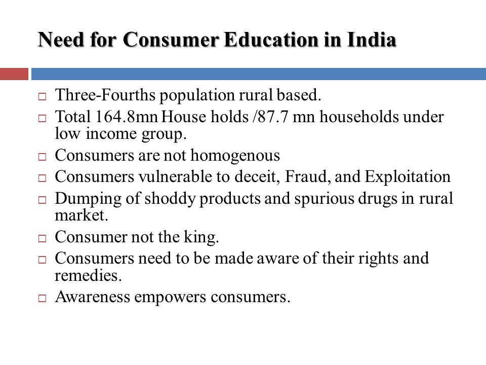 Need for Consumer Education in India Three-Fourths population rural based.