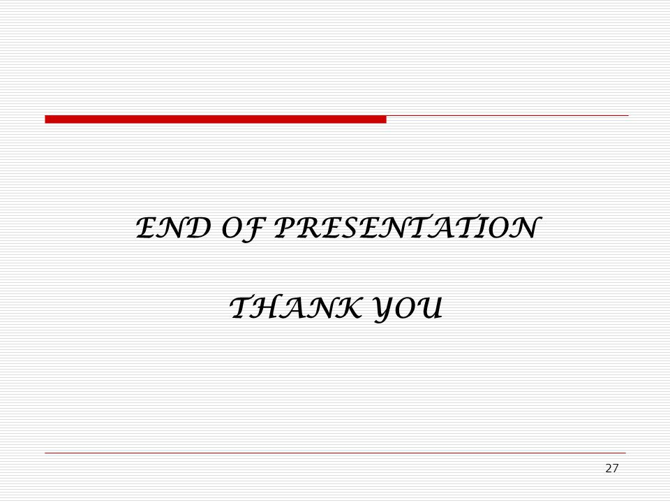 END OF PRESENTATION THANK YOU 27
