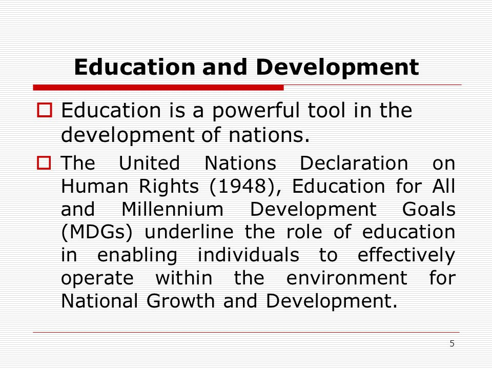 Education and Development Education is a powerful tool in the development of nations.