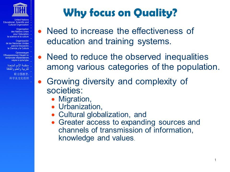 Why focus on Quality.Need to increase the effectiveness of education and training systems.