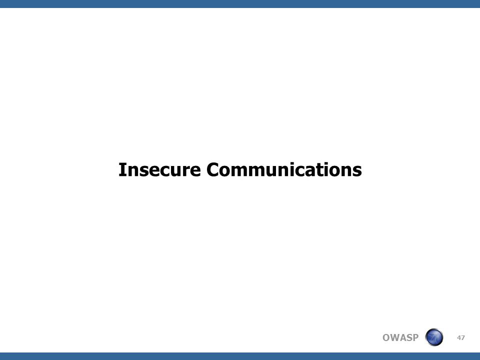 OWASP 47 Insecure Communications