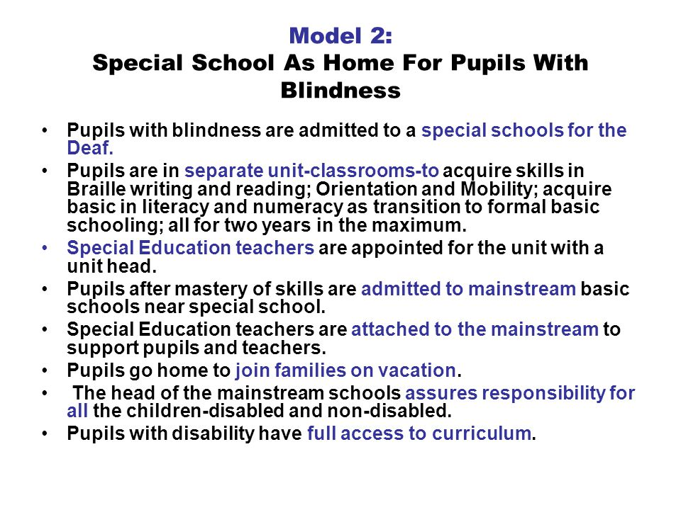 Model 2: Special School As Home For Pupils With Blindness Pupils with blindness are admitted to a special schools for the Deaf.
