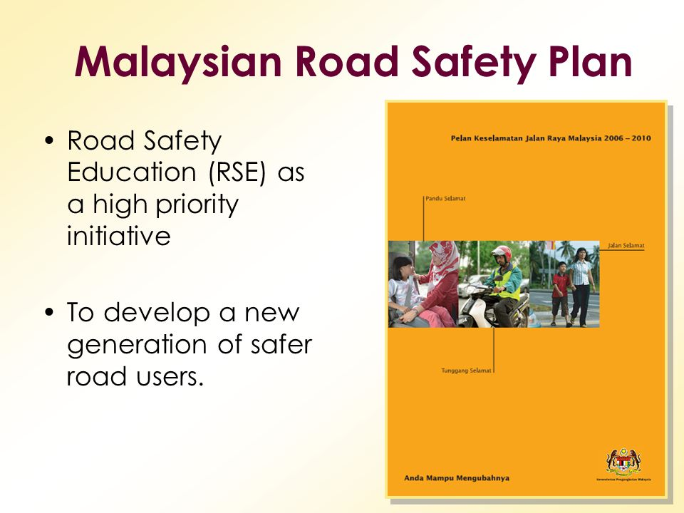 Road Safety Education (RSE) as a high priority initiative To develop a new generation of safer road users. Malaysian Road Safety Plan