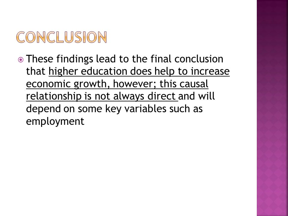 These findings lead to the final conclusion that higher education does help to increase economic growth, however; this causal relationship is not alwa