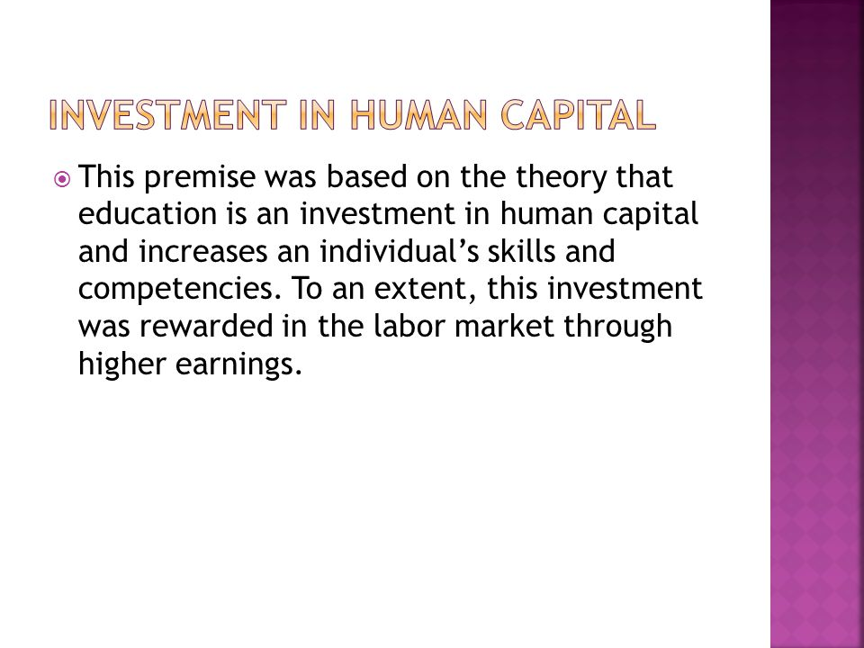 This premise was based on the theory that education is an investment in human capital and increases an individuals skills and competencies. To an exte