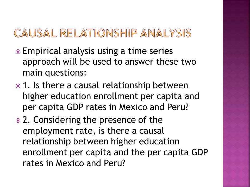 Empirical analysis using a time series approach will be used to answer these two main questions: 1. Is there a causal relationship between higher educ