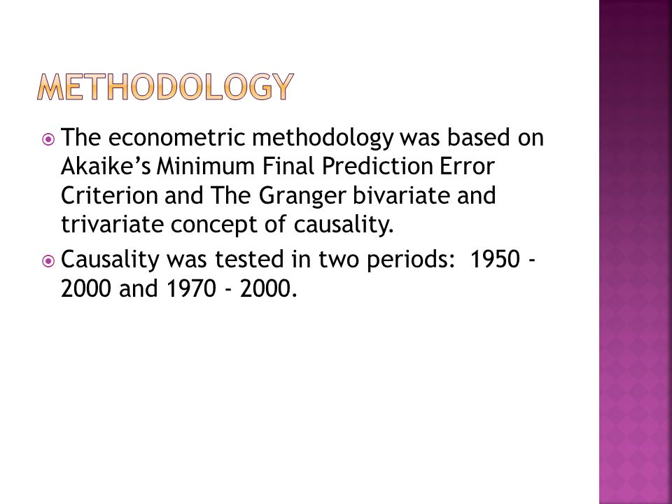 The econometric methodology was based on Akaikes Minimum Final Prediction Error Criterion and The Granger bivariate and trivariate concept of causality.