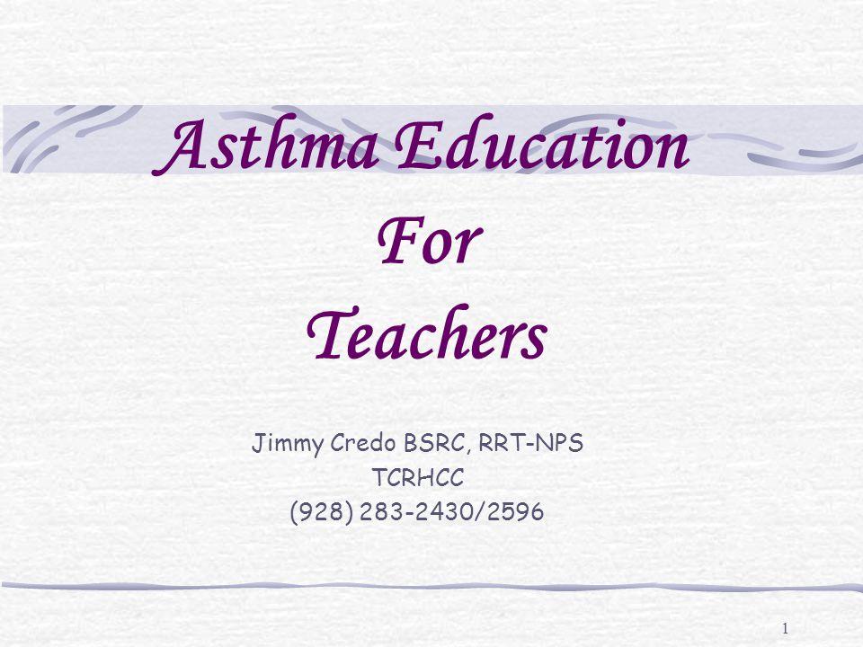 1 Asthma Education For Teachers Jimmy Credo BSRC, RRT-NPS TCRHCC (928) 283-2430/2596
