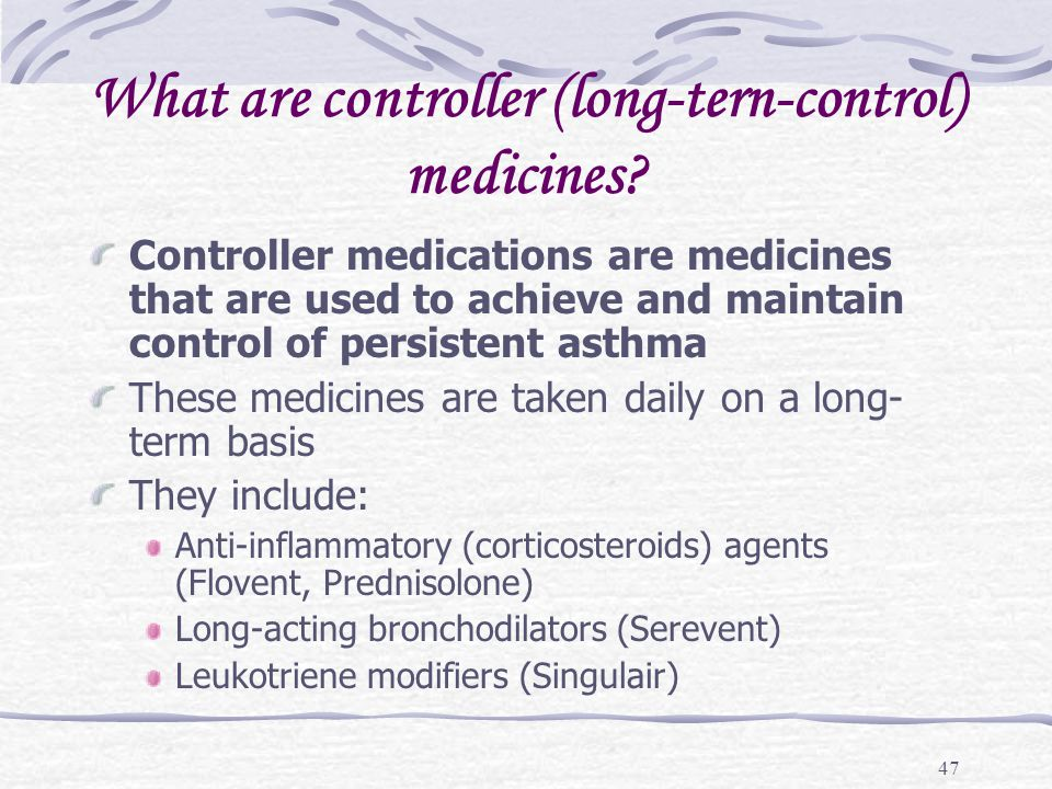 47 What are controller (long-tern-control) medicines? Controller medications are medicines that are used to achieve and maintain control of persistent