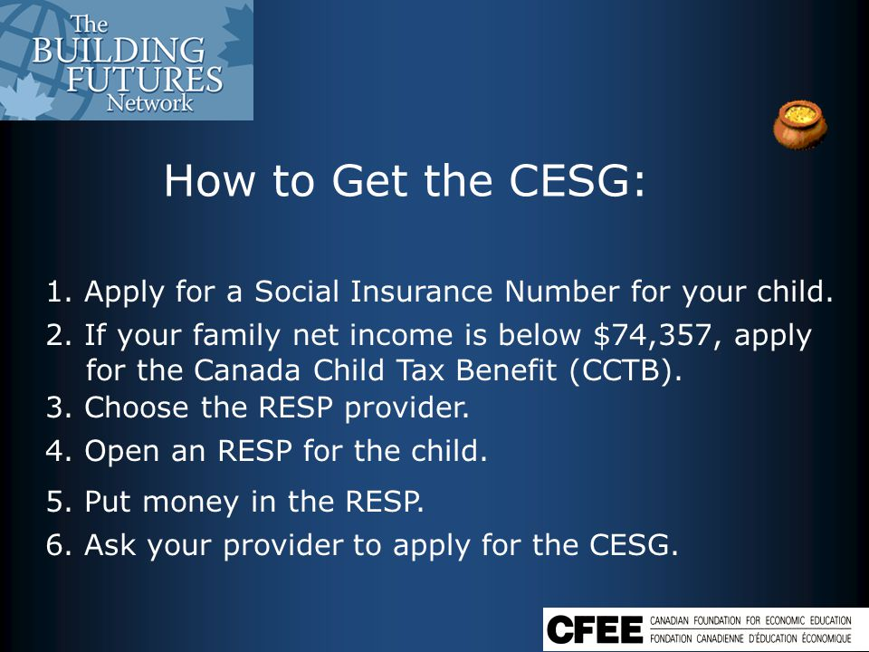 How to Get the CESG: 1.Apply for a Social Insurance Number for your child.
