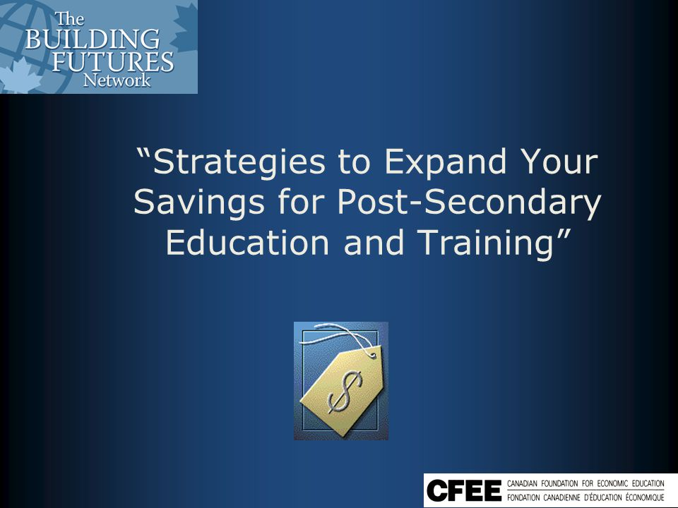Strategies to Expand Your Savings for Post-Secondary Education and Training