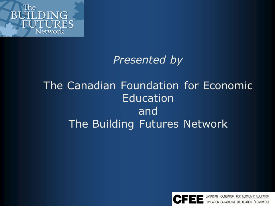 Presented by The Canadian Foundation for Economic Education and The Building Futures Network