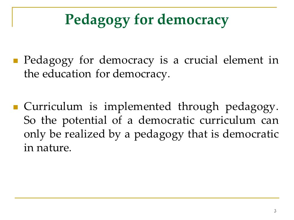 Pedagogy for democracy Pedagogy for democracy is a crucial element in the education for democracy.
