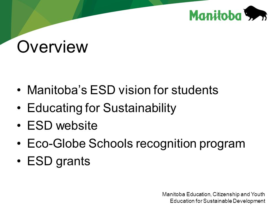 Manitoba Education, Citizenship and Youth Education for Sustainable Development Overview Manitobas ESD vision for students Educating for Sustainabilit