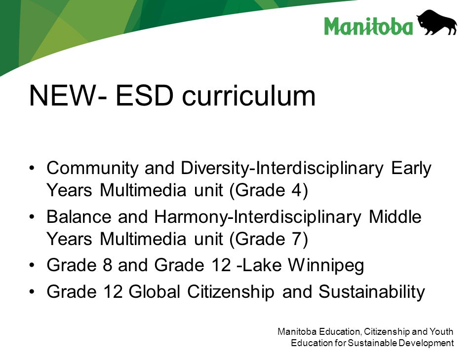 Manitoba Education, Citizenship and Youth Education for Sustainable Development NEW- ESD curriculum Community and Diversity-Interdisciplinary Early Ye