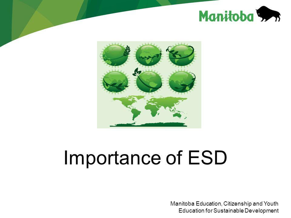 Manitoba Education, Citizenship and Youth Education for Sustainable Development Importance of ESD