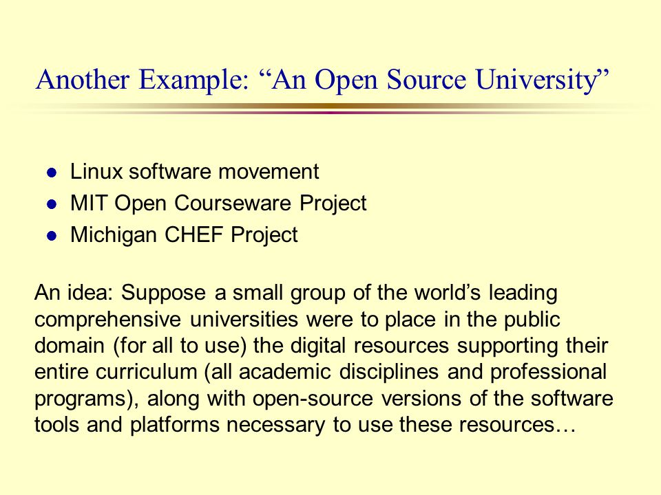 Another Example: An Open Source University l Linux software movement l MIT Open Courseware Project l Michigan CHEF Project An idea: Suppose a small gr