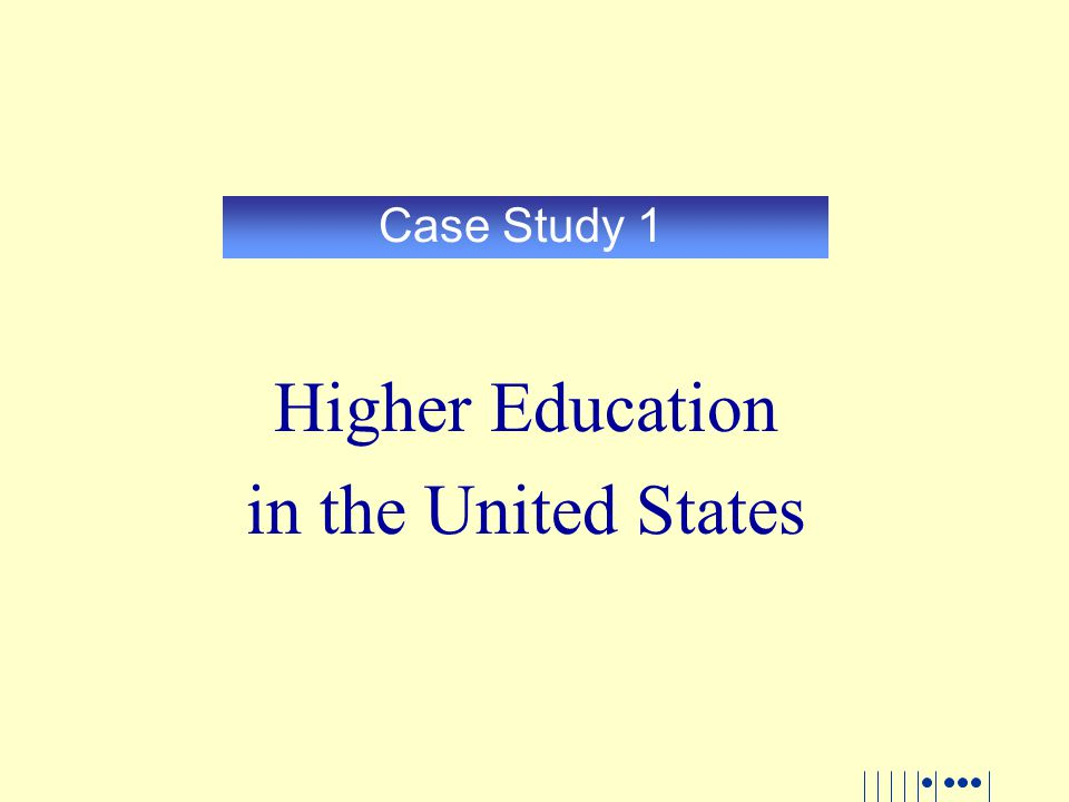 Case Study 1 Higher Education in the United States