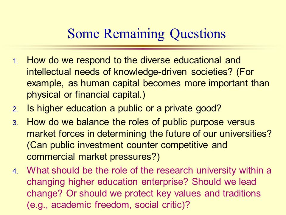Some Remaining Questions 1. How do we respond to the diverse educational and intellectual needs of knowledge-driven societies? (For example, as human