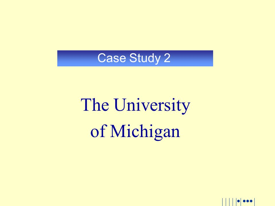 Case Study 2 The University of Michigan