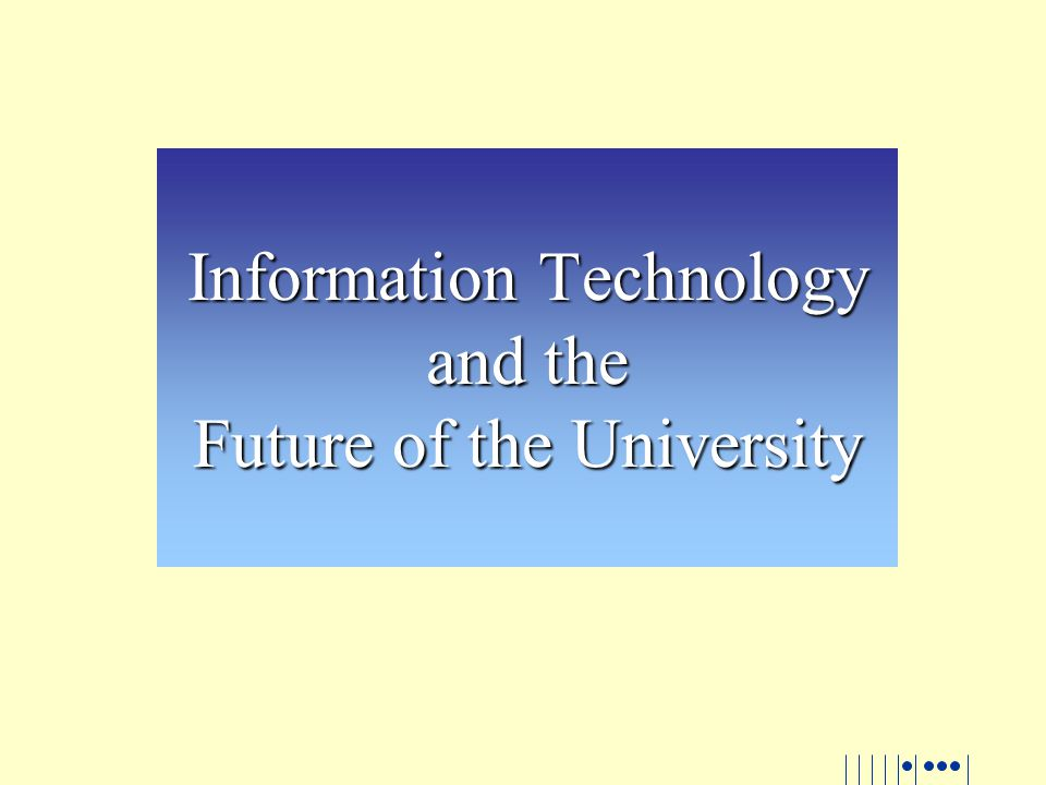 Information Technology and the Future of the University