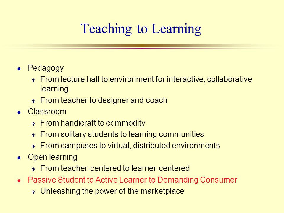 Teaching to Learning l Pedagogy V From lecture hall to environment for interactive, collaborative learning V From teacher to designer and coach l Clas