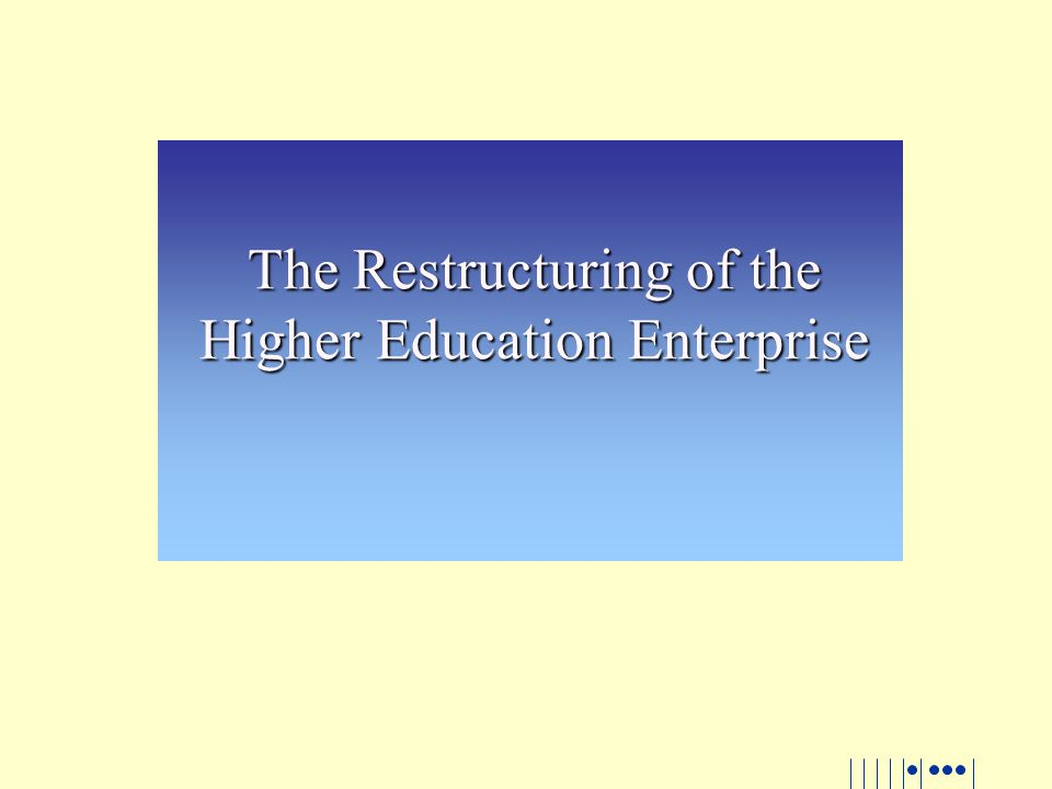 The Restructuring of the Higher Education Enterprise