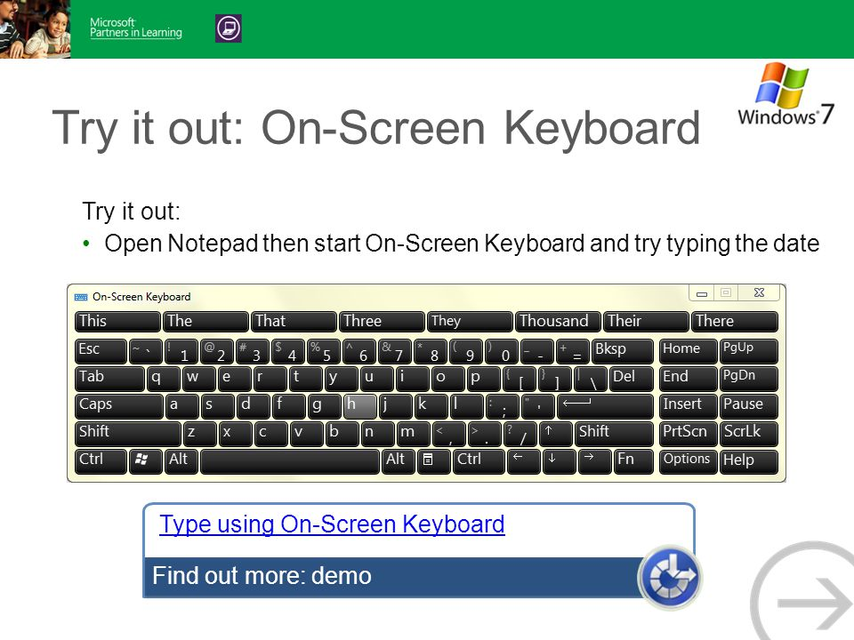 Try it out: On-Screen Keyboard Try it out: Open Notepad then start On-Screen Keyboard and try typing the date Type using On-Screen Keyboard Find out more: demo