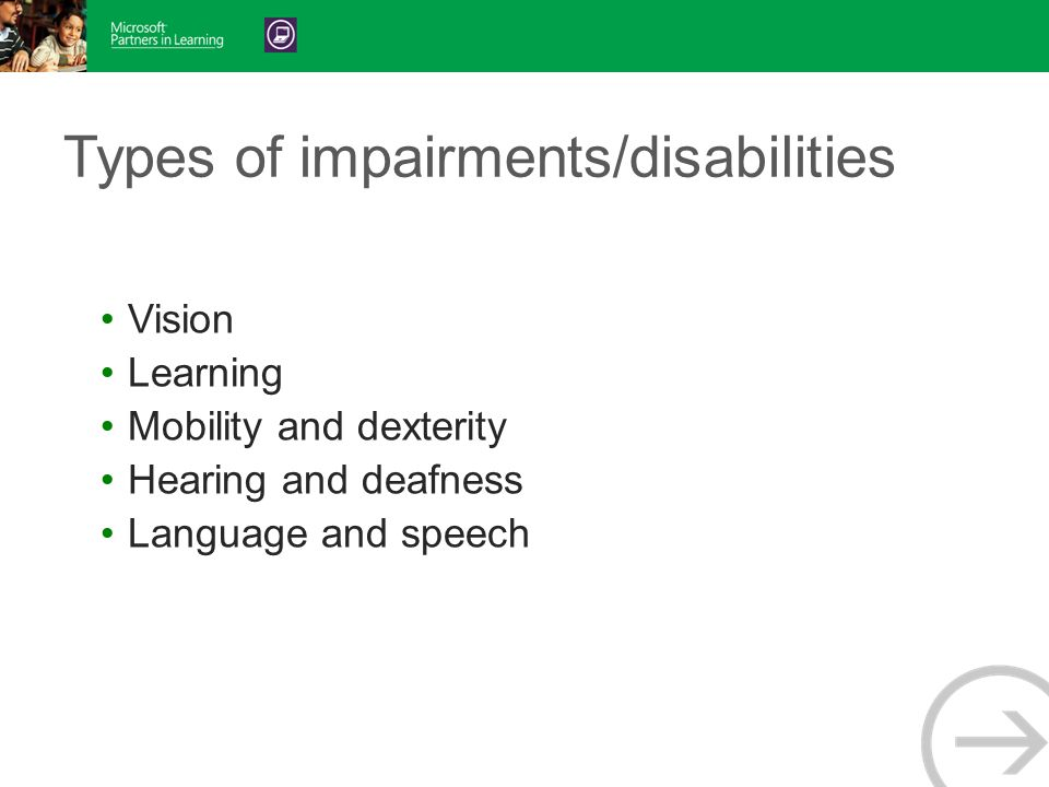 Types of impairments/disabilities Vision Learning Mobility and dexterity Hearing and deafness Language and speech