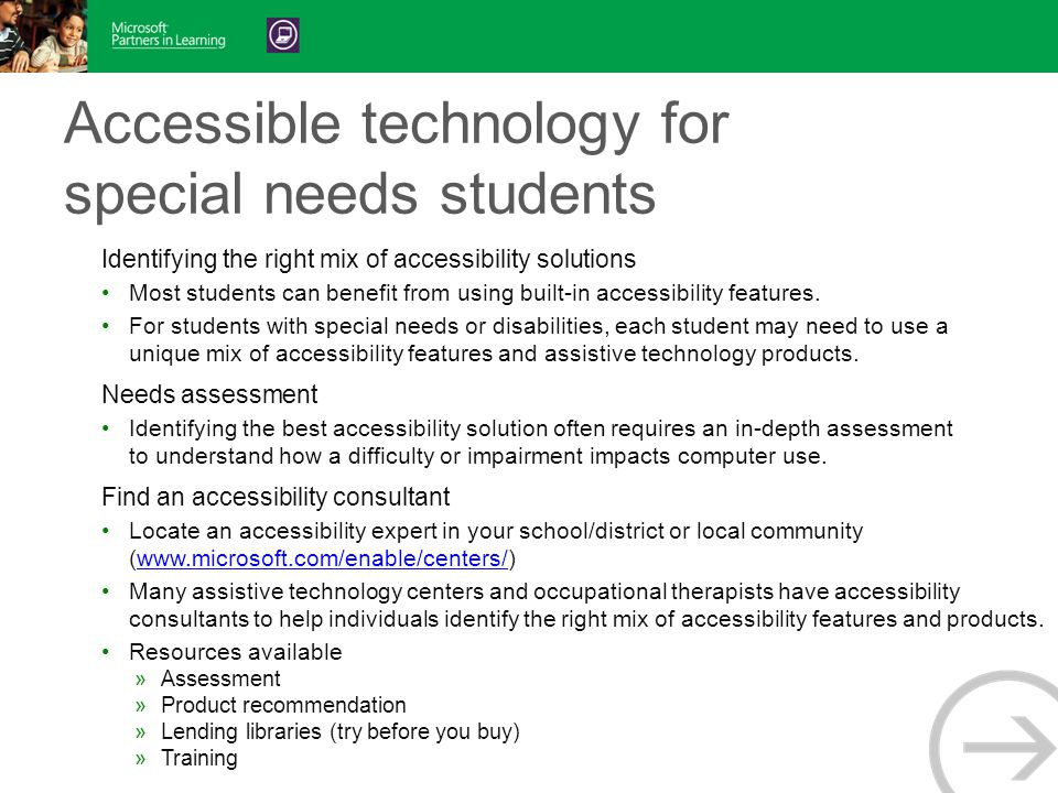 Accessible technology for special needs students Identifying the right mix of accessibility solutions Most students can benefit from using built-in accessibility features.