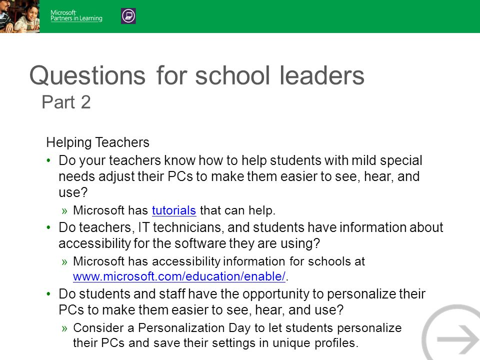 Questions for school leaders Part 2 Helping Teachers Do your teachers know how to help students with mild special needs adjust their PCs to make them easier to see, hear, and use.