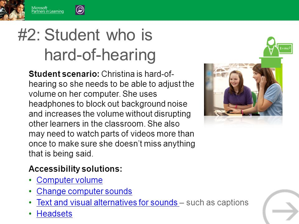 #2:Student who is hard-of-hearing Student scenario: Christina is hard-of- hearing so she needs to be able to adjust the volume on her computer.