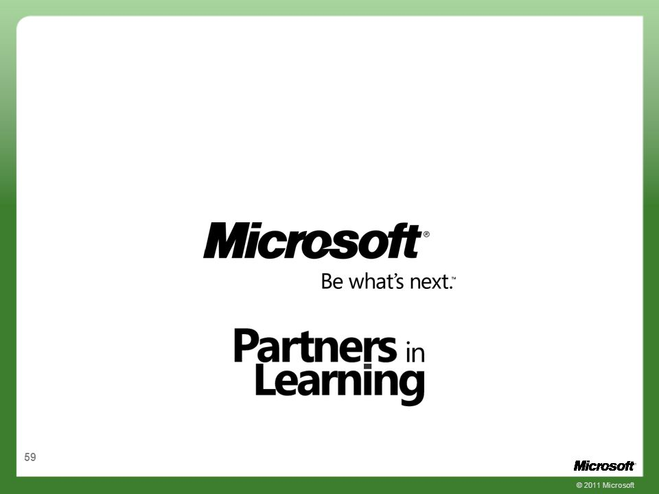 59 © 2011 Microsoft end slide Microsoft and Partners in Learning logos