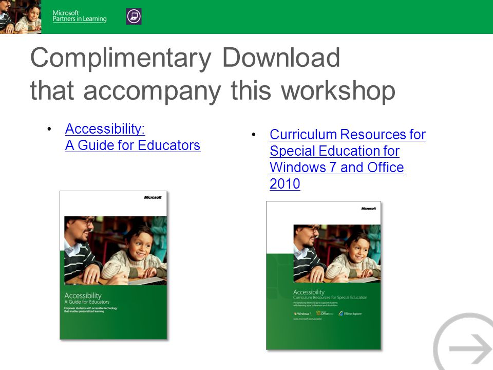 Complimentary Download that accompany this workshop Accessibility: A Guide for EducatorsAccessibility: A Guide for Educators Curriculum Resources for Special Education for Windows 7 and Office 2010Curriculum Resources for Special Education for Windows 7 and Office 2010