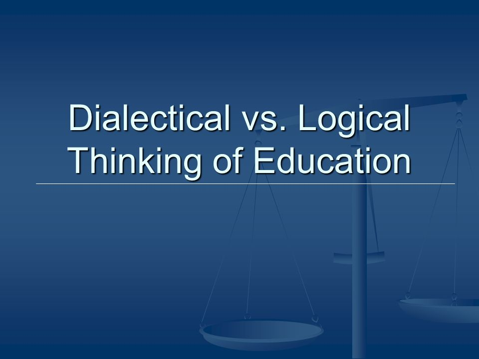 Dialectical vs. Logical Thinking of Education