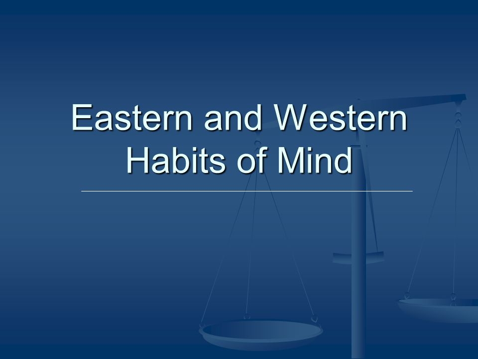 Eastern and Western Habits of Mind