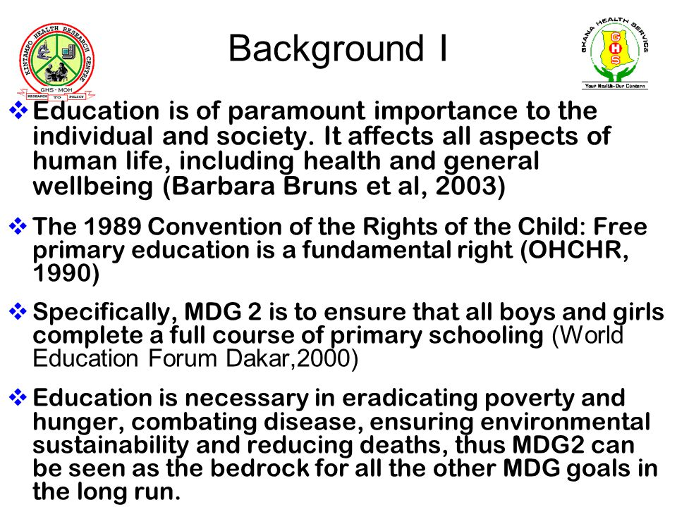Background I Education is of paramount importance to the individual and society. It affects all aspects of human life, including health and general we
