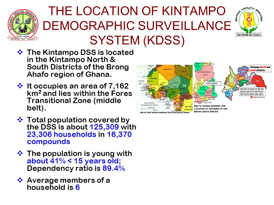THE LOCATION OF KINTAMPO DEMOGRAPHIC SURVEILLANCE SYSTEM (KDSS) The Kintampo DSS is located in the Kintampo North & South Districts of the Brong Ahafo