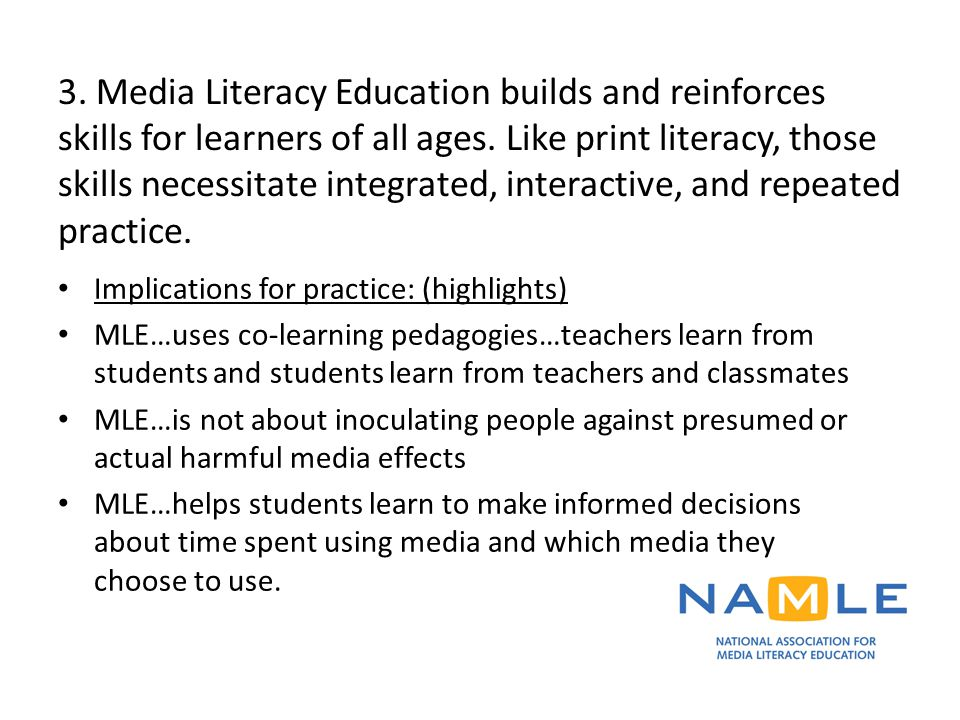 3. Media Literacy Education builds and reinforces skills for learners of all ages. Like print literacy, those skills necessitate integrated, interacti
