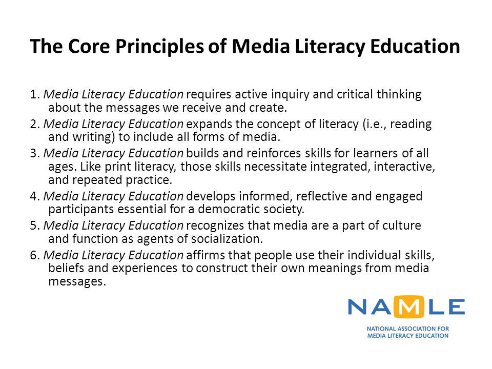 The Core Principles of Media Literacy Education 1. Media Literacy Education requires active inquiry and critical thinking about the messages we receiv